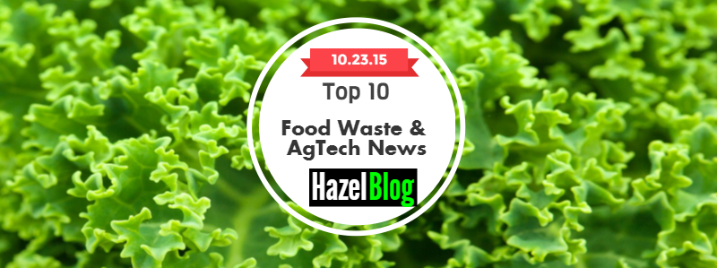 HazelBlog Article Banner: Friday Food Waste News Round Up - Top 10 Food Waste and Ag-Tech Stories