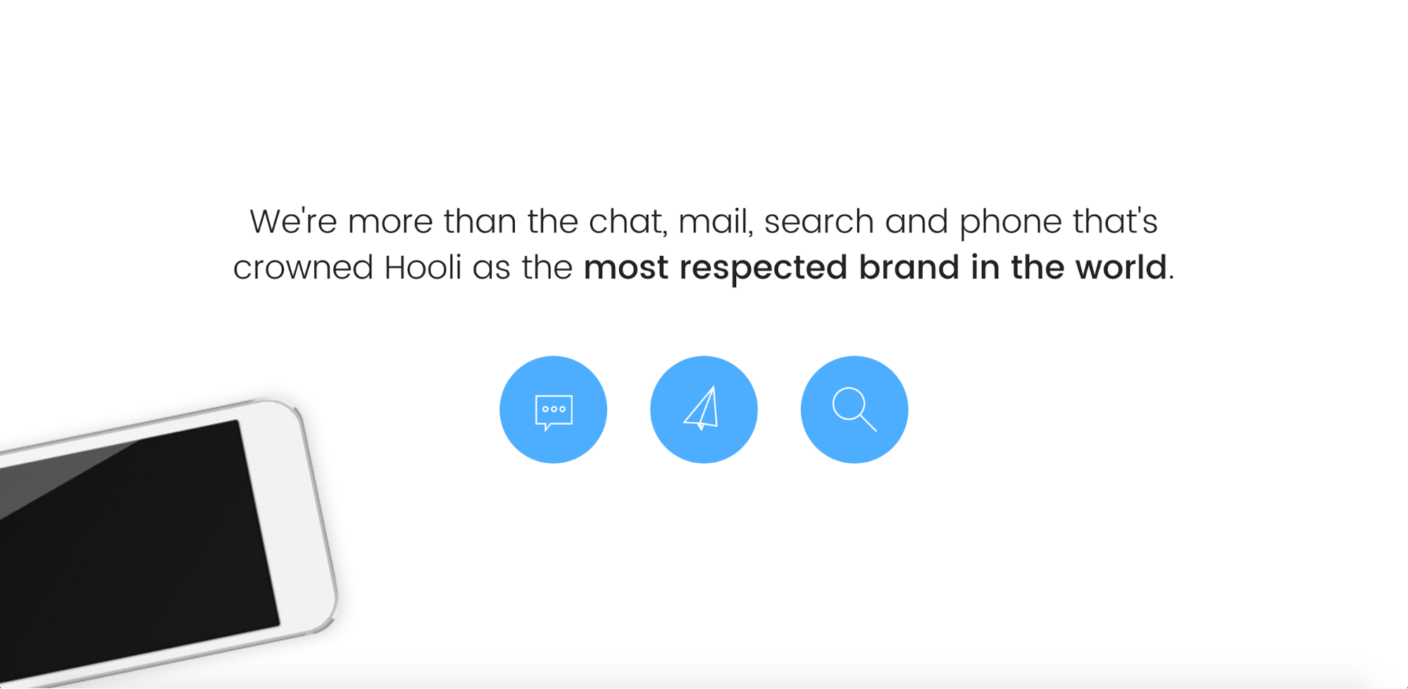 We're more than the chat, mail, search and phone that's crowned Hooli as the most respected brand in the world