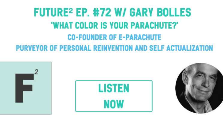 Podcast: [Future² ep. #72: What Color is Your Parachute? With Gary Bolles.]