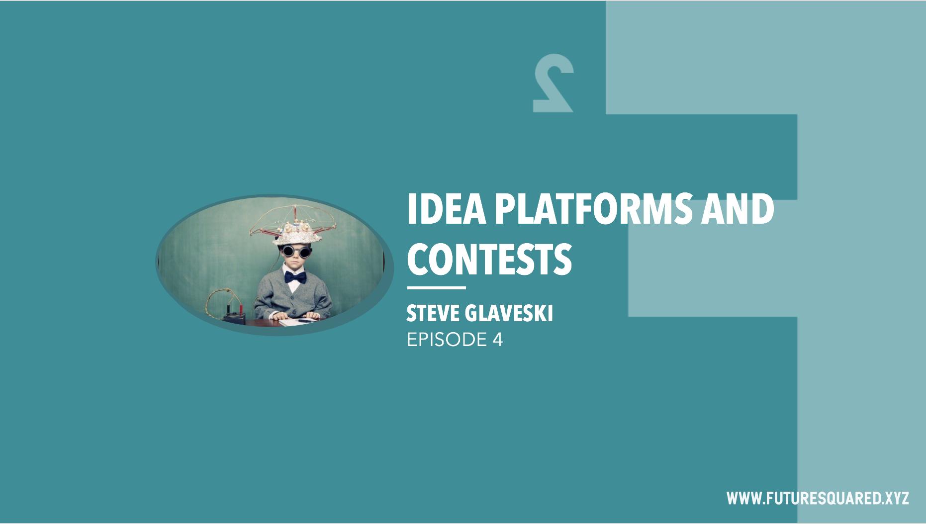 Future Squared Episode #4: Idea Platforms and Contests