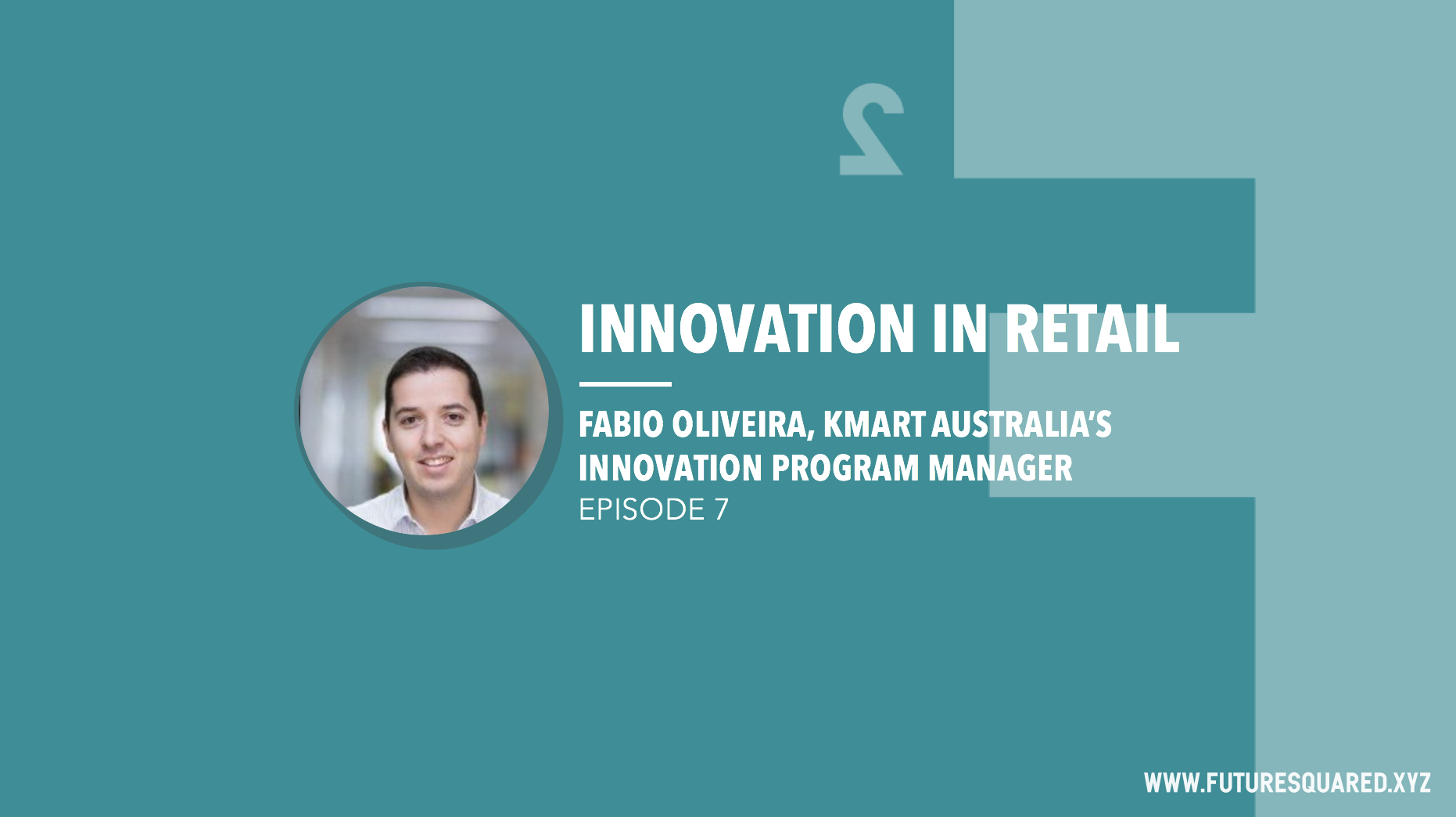 Future Squared Episode #7: Innovation in Retail