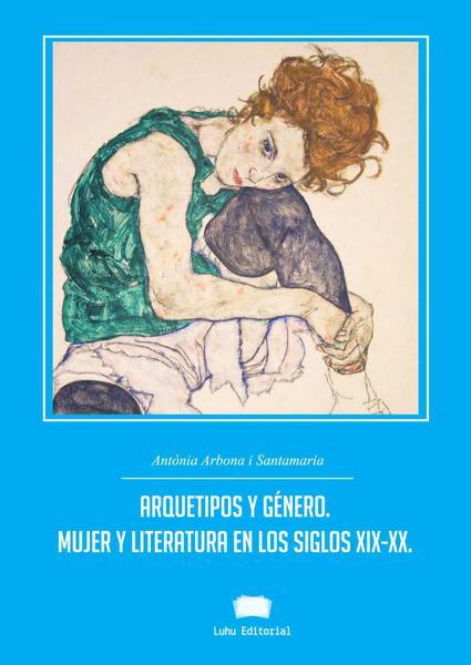 Tesis Doctoral Arquetipos y género. Mujer y literatura. Siglos XIX-XX de Luhu Editorial