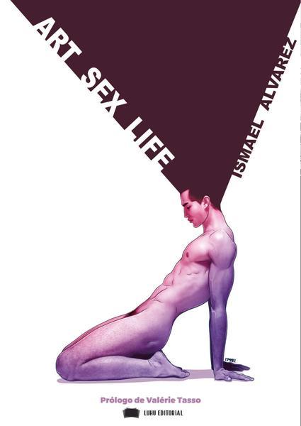 Libro Luhu Editorial ART, SEX, LIFE de Ismael Álvarez