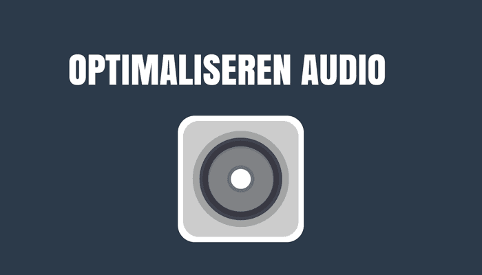 Optimaliseren audio