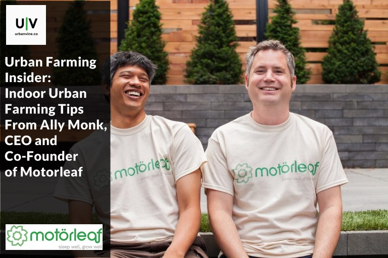 Urban Farming Insider: Indoor Urban Farming Tips from Ally Monk, CEO and Co-Founder of Motorleaf