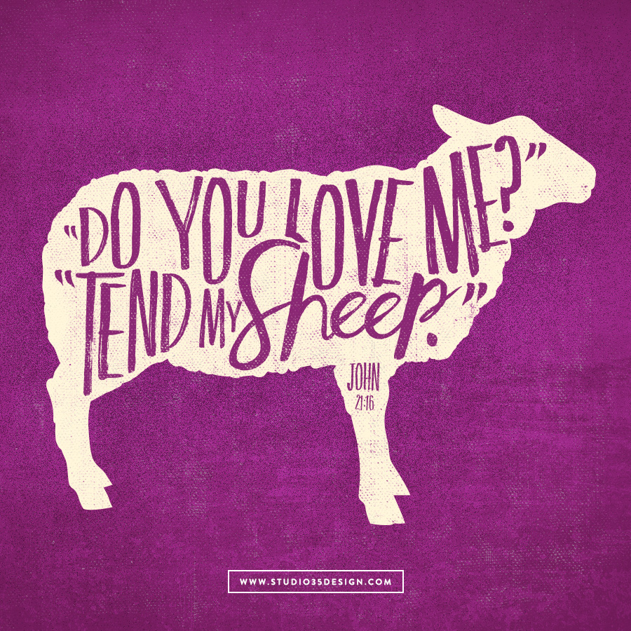 Do you love me? Tend My Sheep.