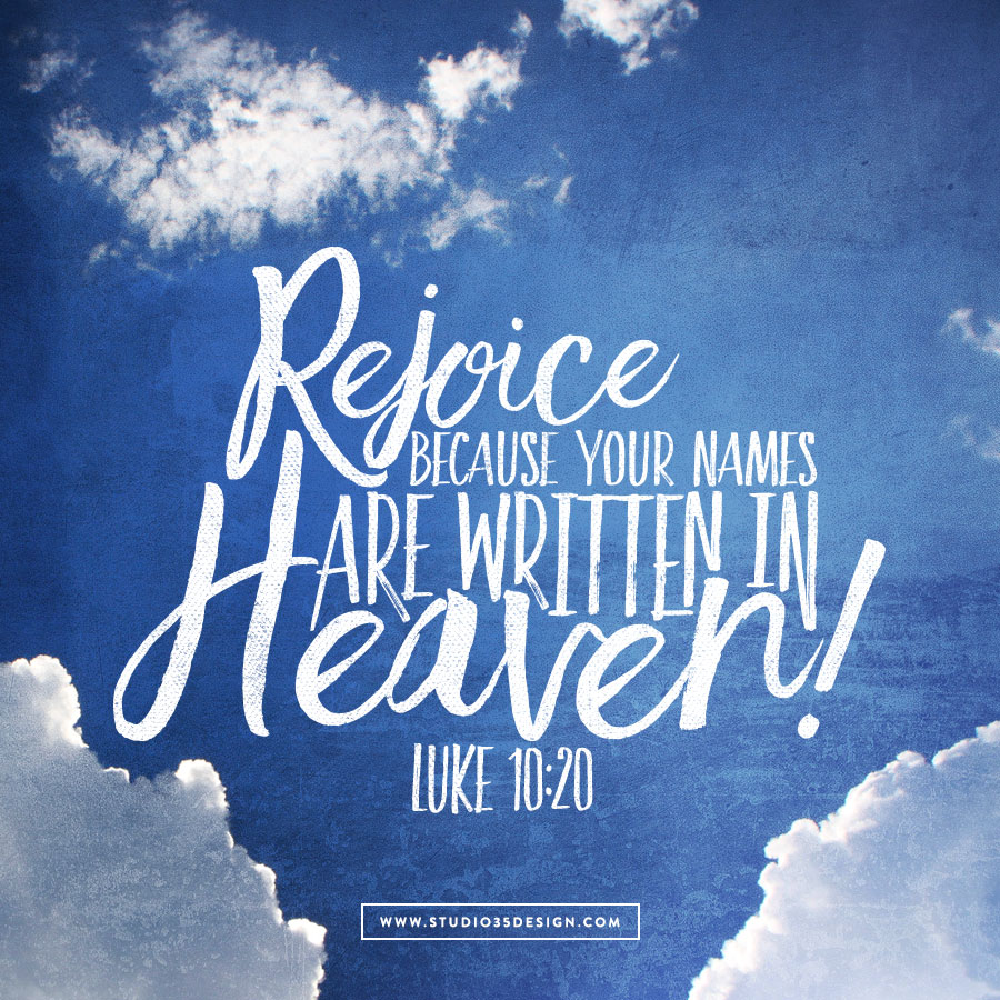 Rejoice because your names are written in heaven.