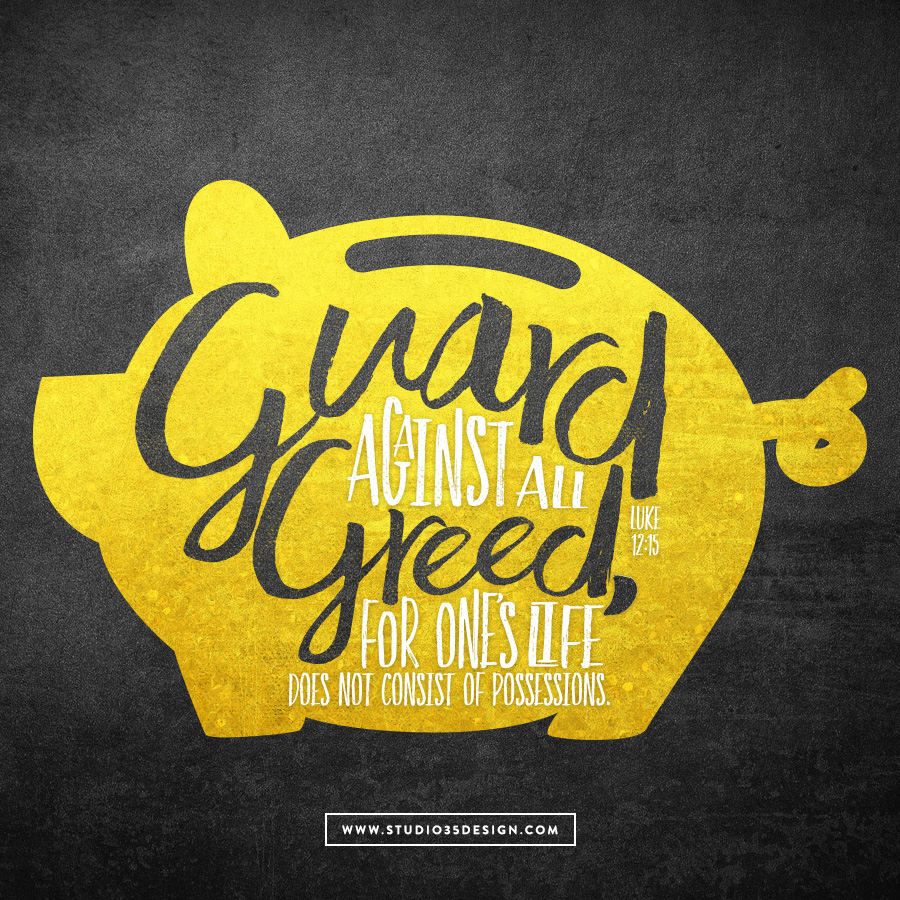 Take care to guard against all greed