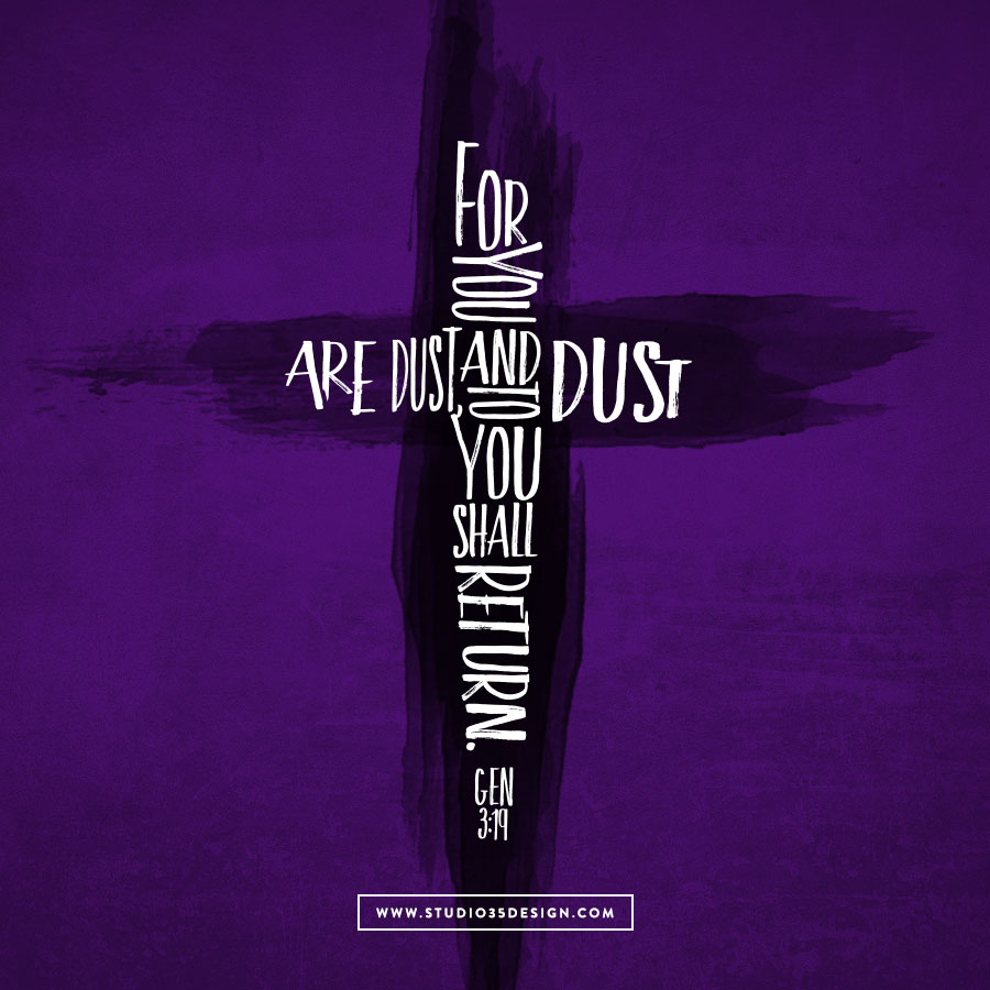 For you are dust, and to dust you shall return. Genesis 3:19