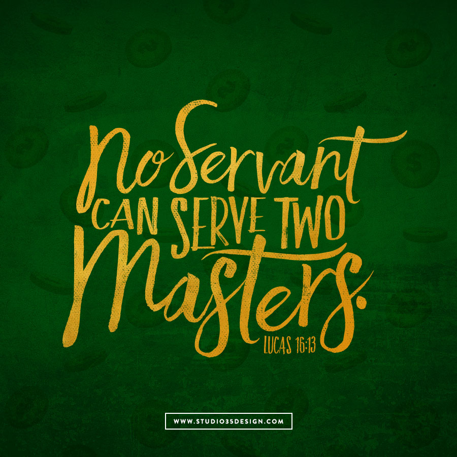 No servant can serve two masters.  He will either hate one and love the other, or be devoted to one and despise the other.