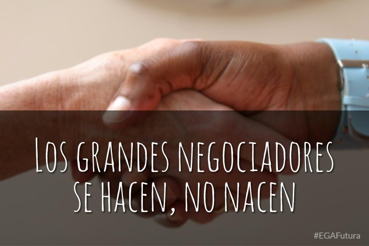 Los grandes negociadores se hacen, no nacen.