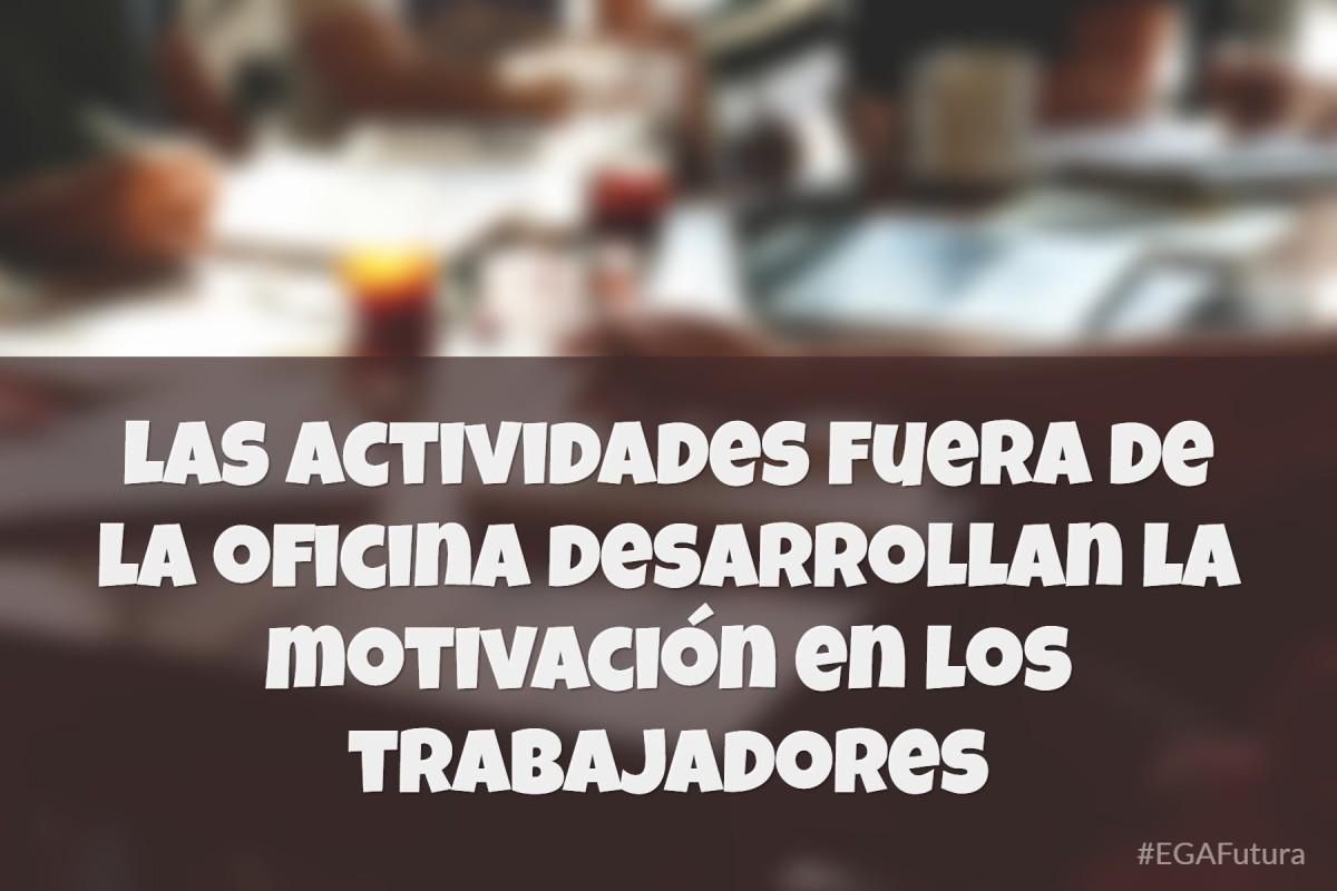 las actividades fuera de la oficina desarrollan la motivación en los trabajadores