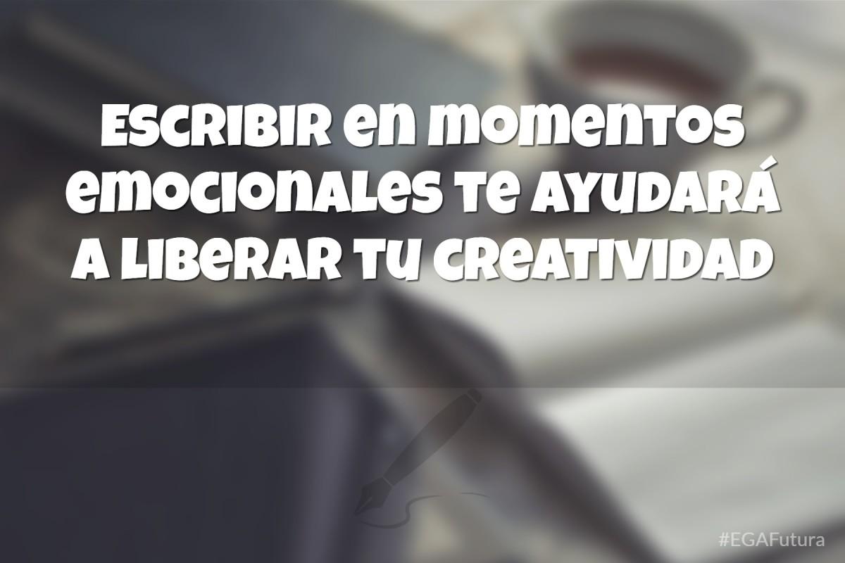 Escribir en momentos emocionales te ayudará a liberar tu creatividad