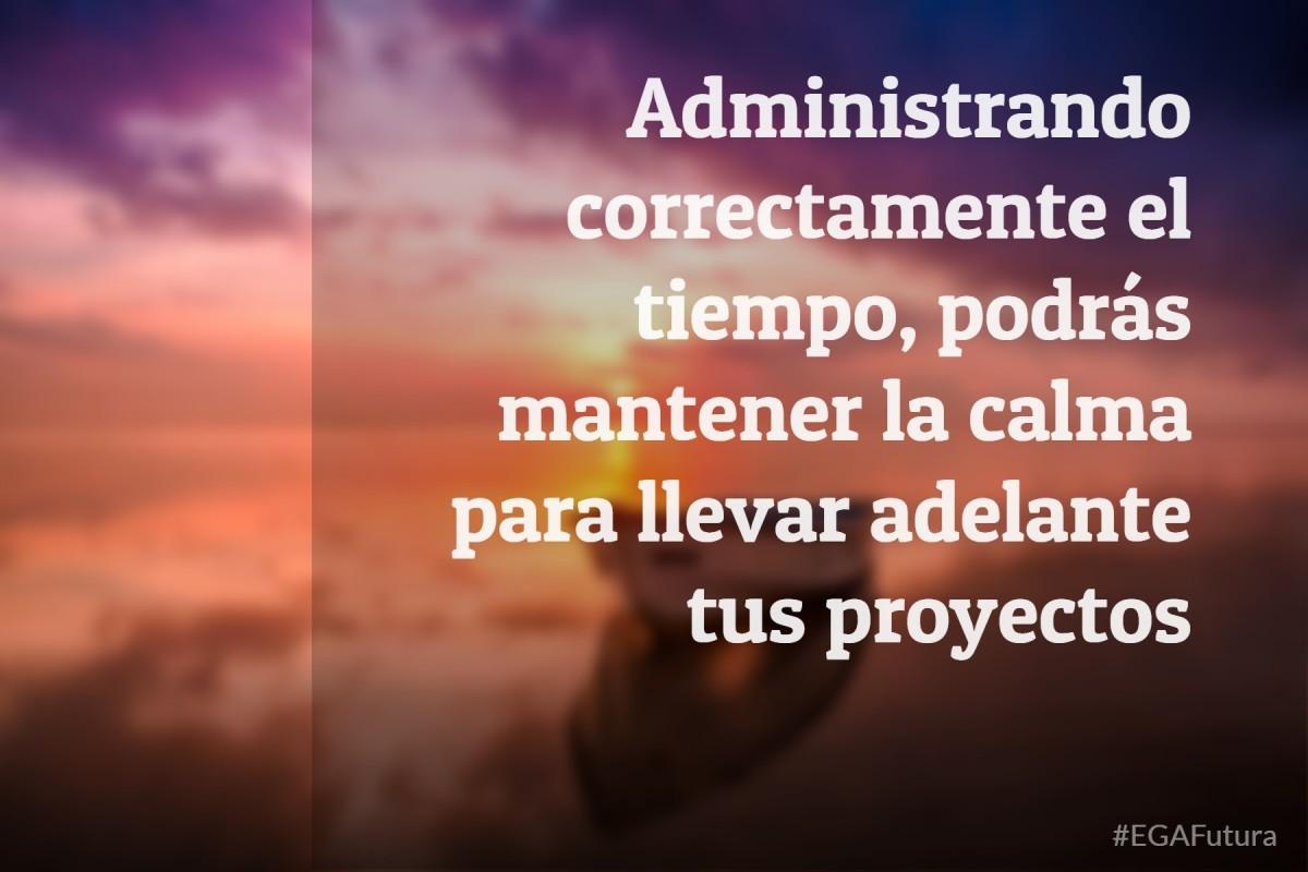 Administrando correctamente el tiempo podrás mantener la calma para llevar adelante tus proyectos
