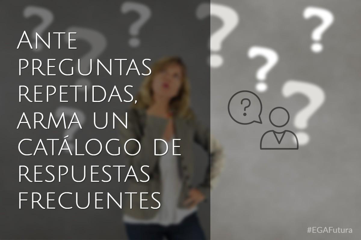 Ante preguntas repetidas, arma un catálogo de respuestas frecuentes