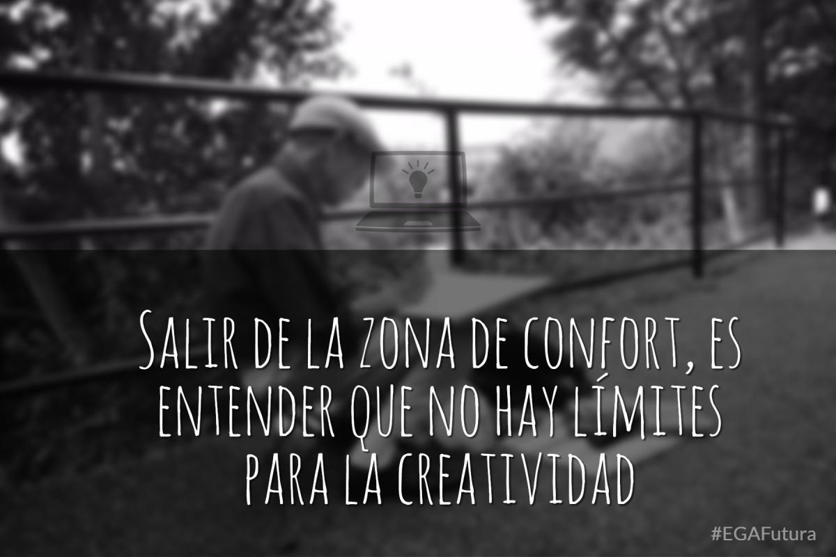 Salir de la zona de confort, es entender que no hay límites para la creatividad