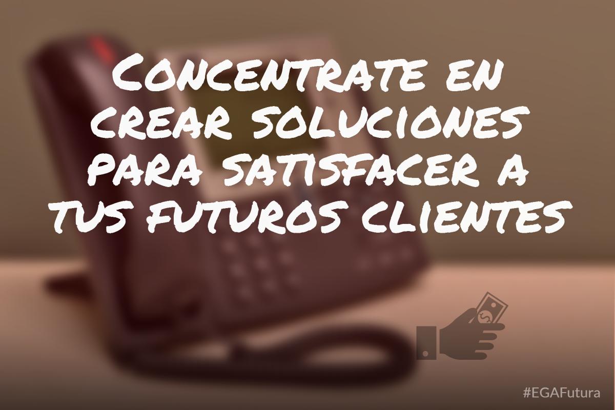 Concentrate en crear soluciones para satisfacer a tus futuros clientes