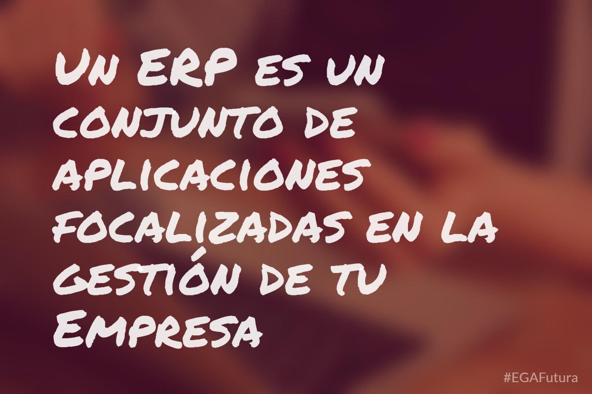 Un ERP es un conjunto de aplicaciones focalizadas en la gestión de tu Empresa