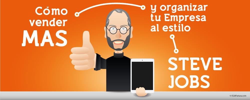 Cómo Vender Más y organizar tu Empresa al estilo Steve Jobs