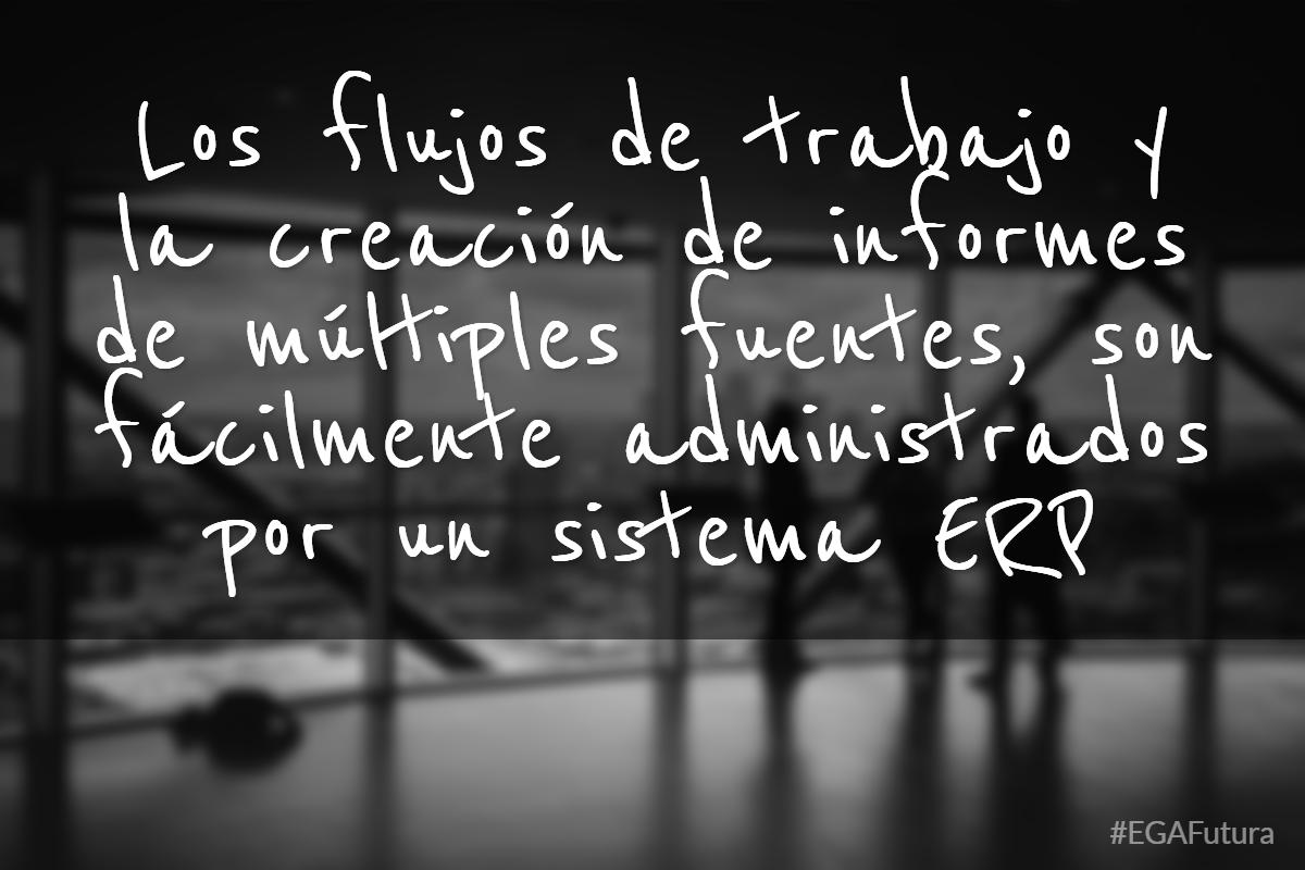 Los flujos de trabajo y la creación de informes de múltiples fuentes, son fácilmente administrados por un sistema ERP