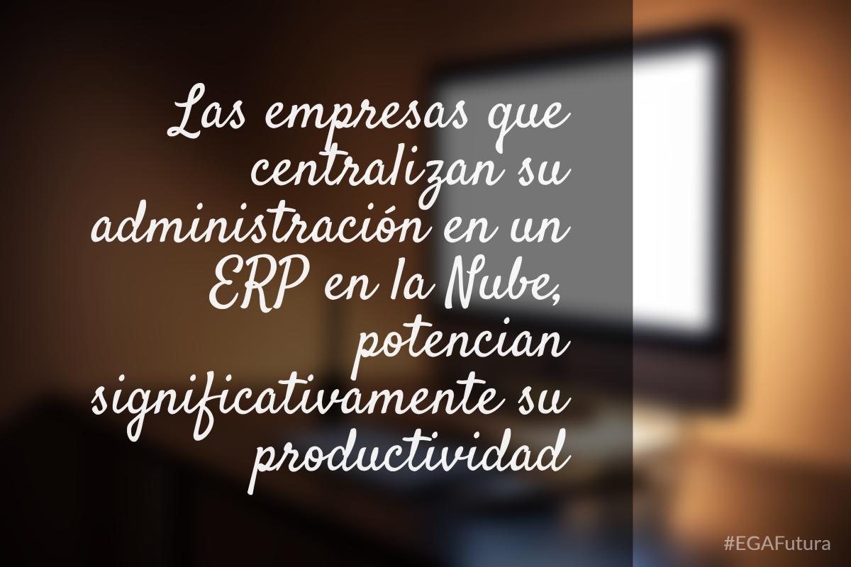 Las empresas que centralizan su administración en un ERP en la Nube, potencian significativamente su productividad