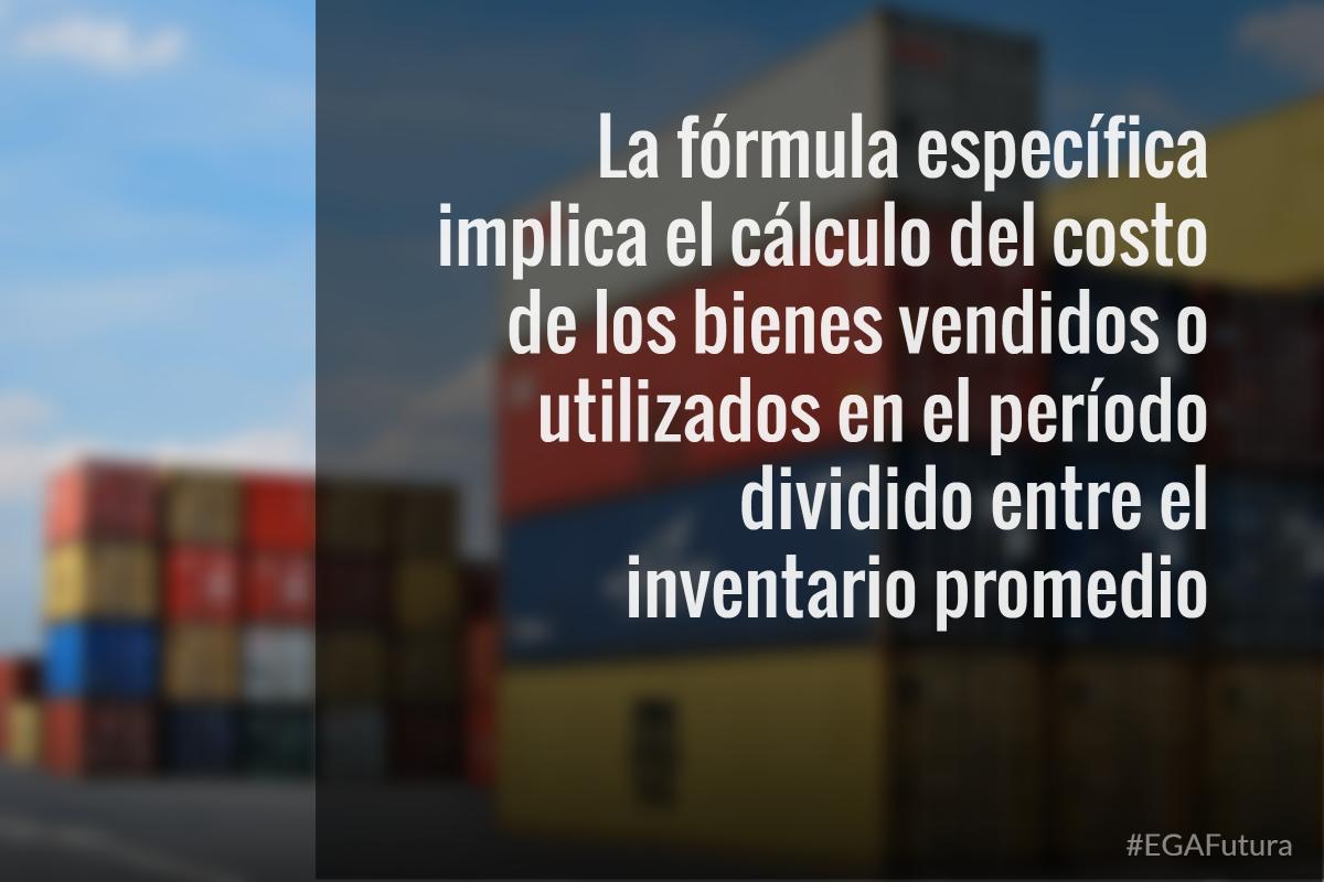 La fórmula específica implica el cálculo del costo de los bienes vendidos o utilizados en el período dividido entre el inventario promedio.