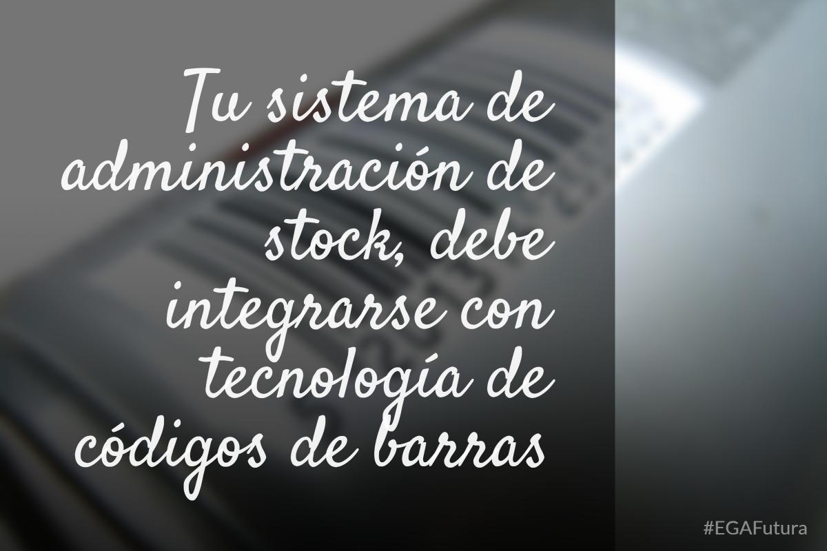 Tu sistema de administración de stock, debe integrarse con tecnología de códigos de barras