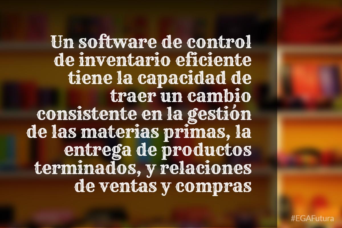Un software de control de inventario eficiente tiene la capacidad de traer un cambio consistente en la gestión de las materias primas, la entrega de productos terminados, y relaciones de ventas y compras