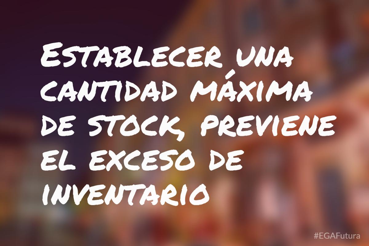 Establecer una cantidad máxima de stock, previene el exceso de inventario