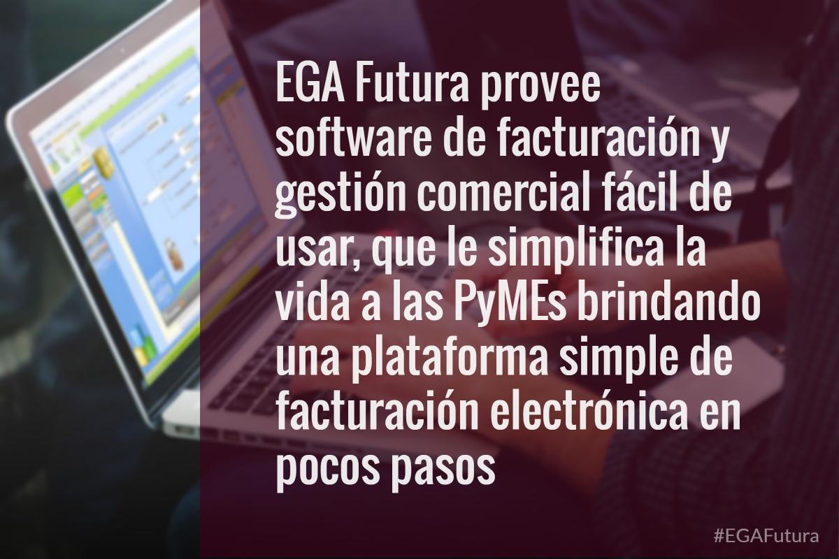 EGA Futura provee software de facturación y gestión comercial fácil de usar, que le simplifica la vida a las PyMEs brindando una plataforma simple de facturación electrónica en pocos pasos