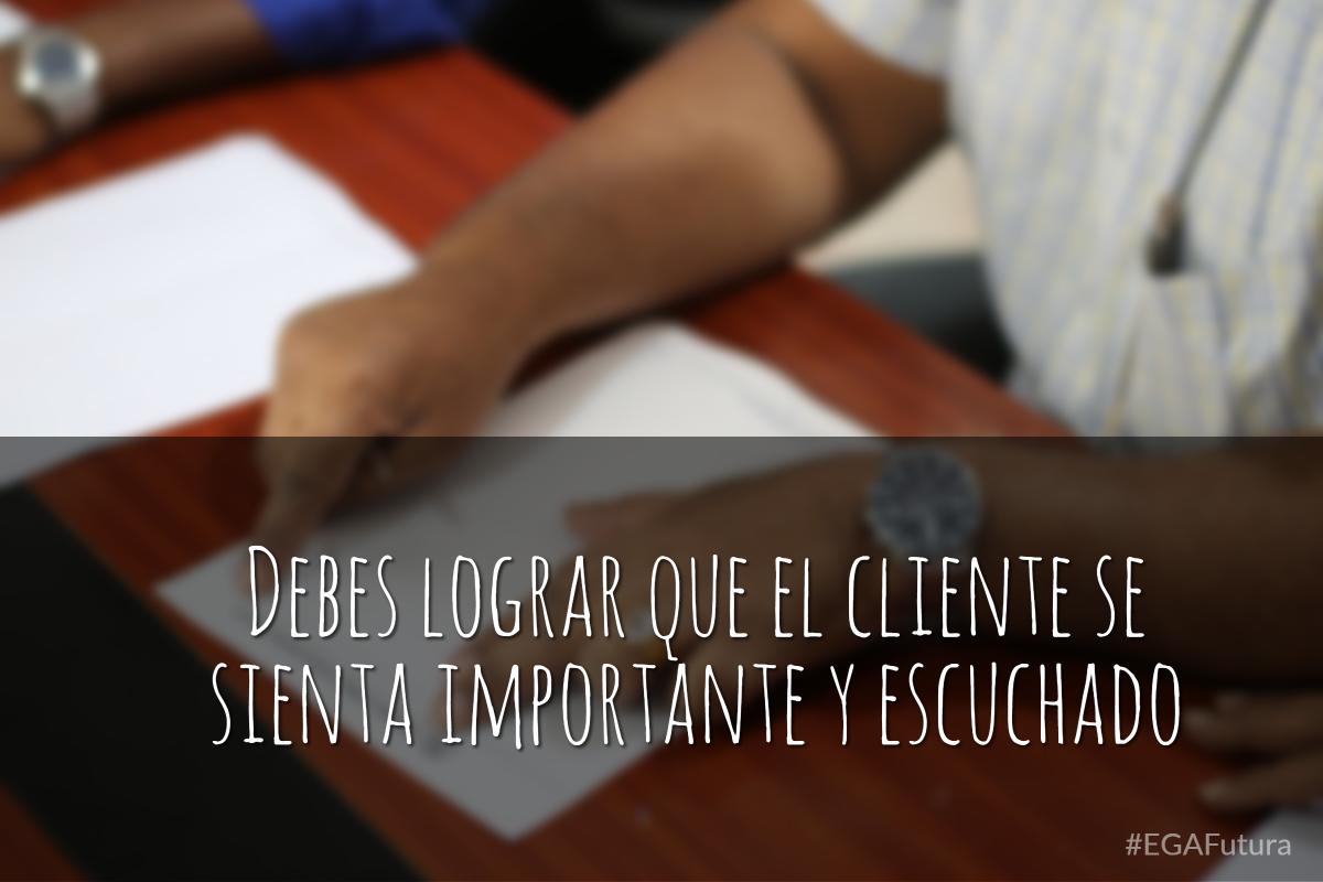Debes lograr que el cliente se sienta importante y escuchado