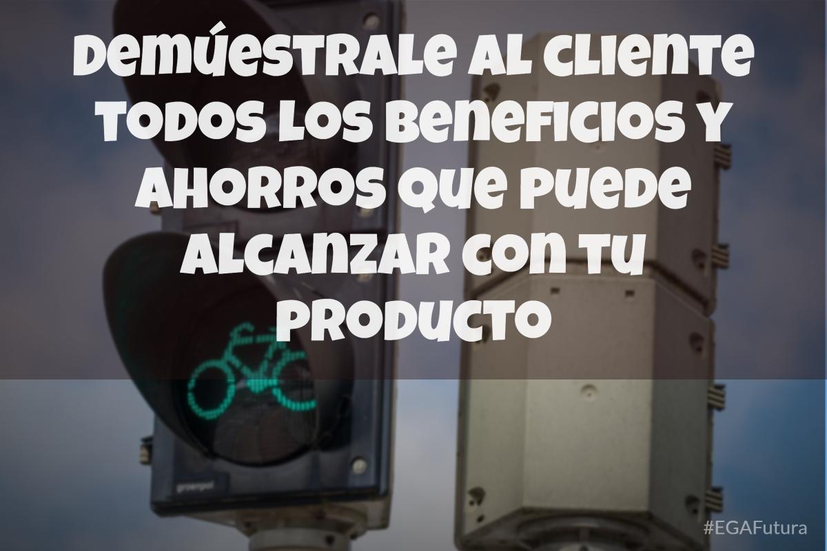 Demúestrale al cliente todos los beneficios y ahorros que puede alcanzar con tu producto