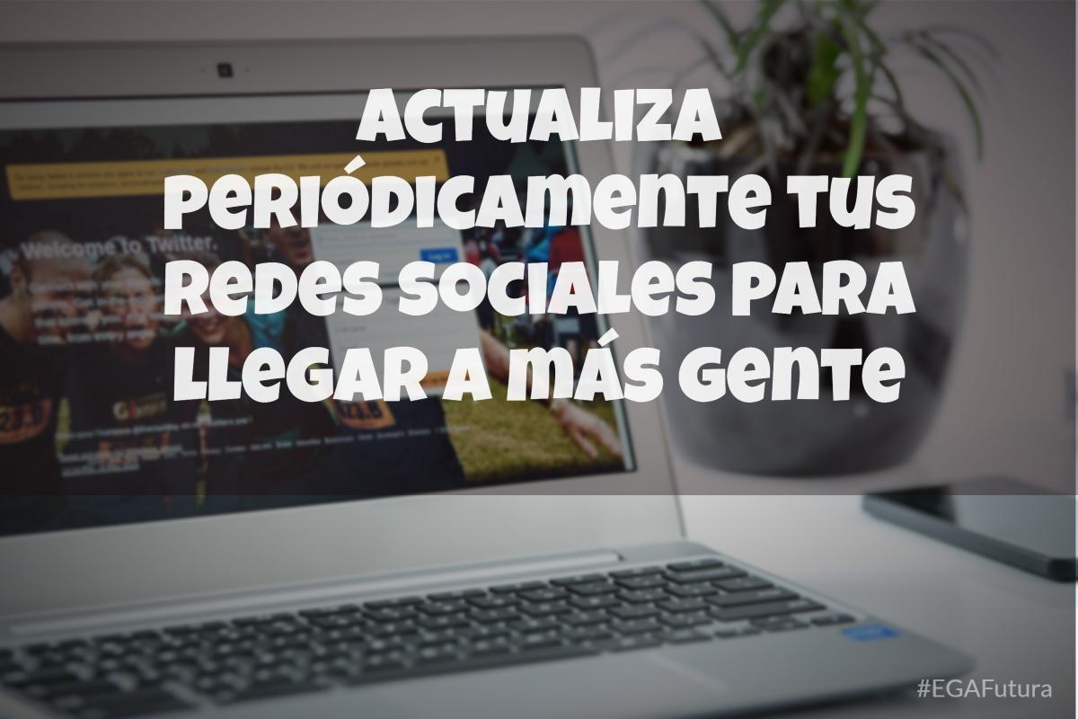Actualiza periódicamente tus redes sociales para llega a más gente