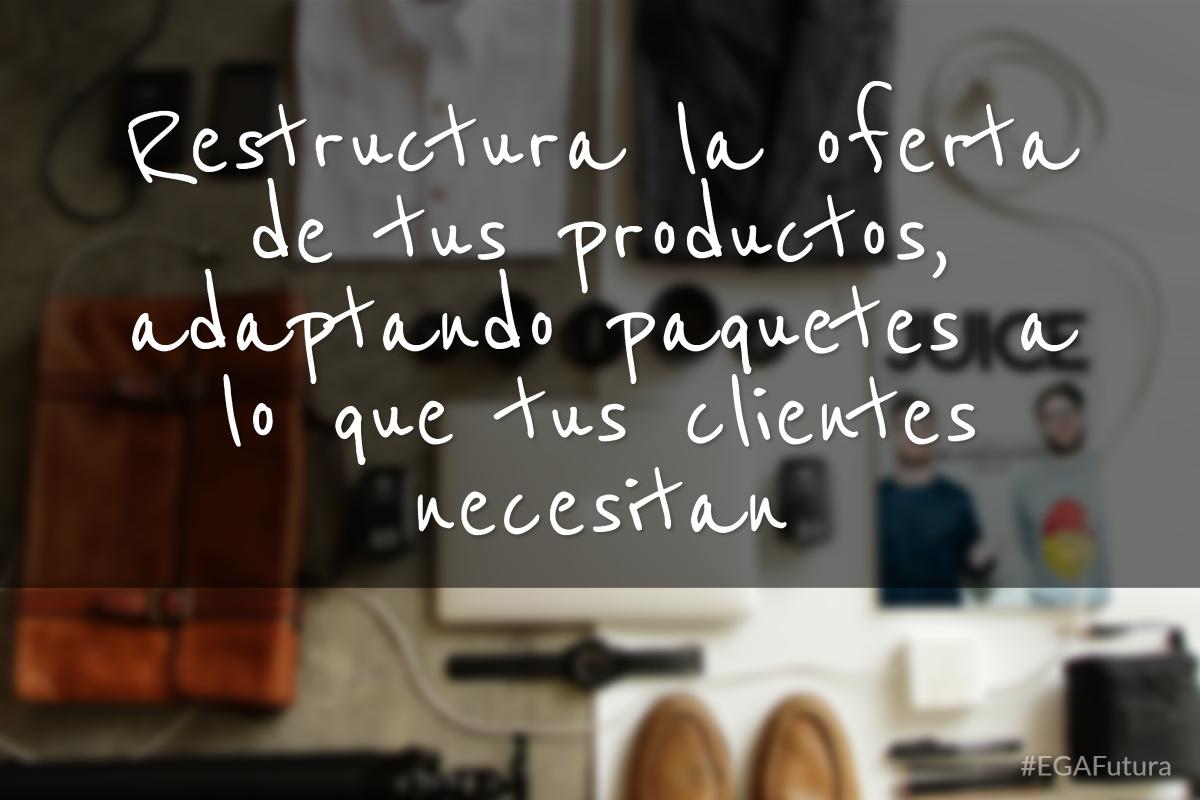 Restructura la oferta de tus productos, adaptando paquetes a lo que tus clientes necesitan