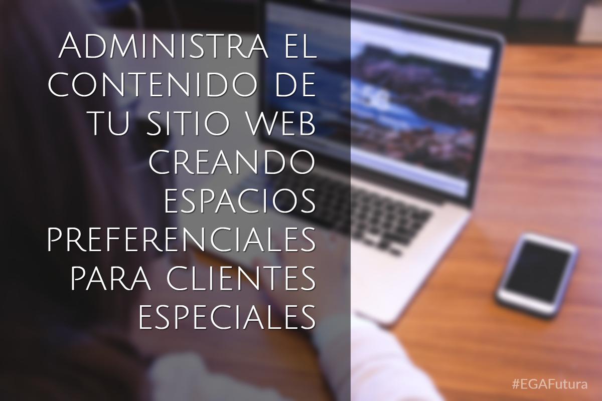 Administra el contenido de tu sitio web creando espacios preferenciales para clientes preferenciales