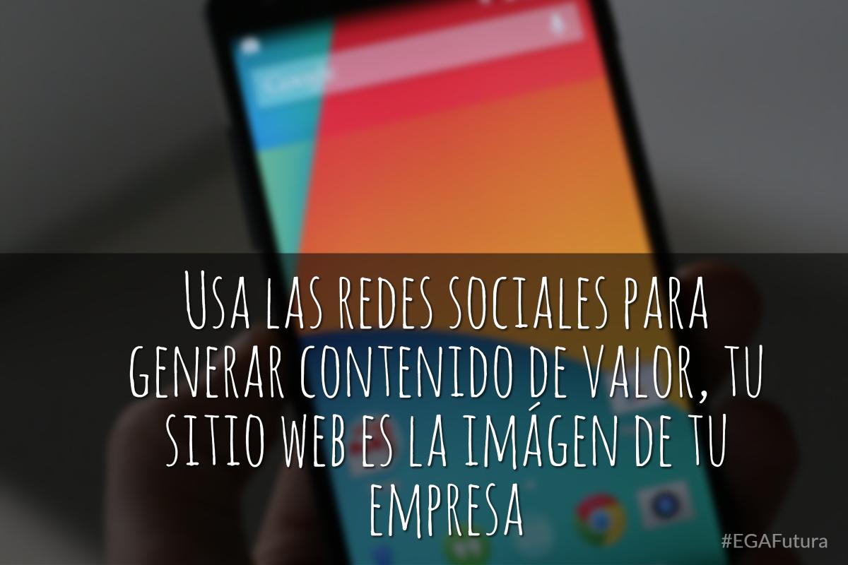 Usa las redes sociales para generar contenido de valor. Tu sitio web es la imagen de tu empresa