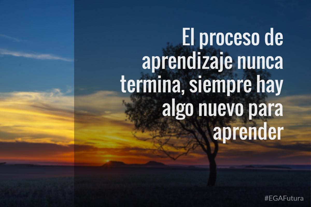 El proceso de aprendizaje nunca termina, siempre hay algo nuevo para aprender