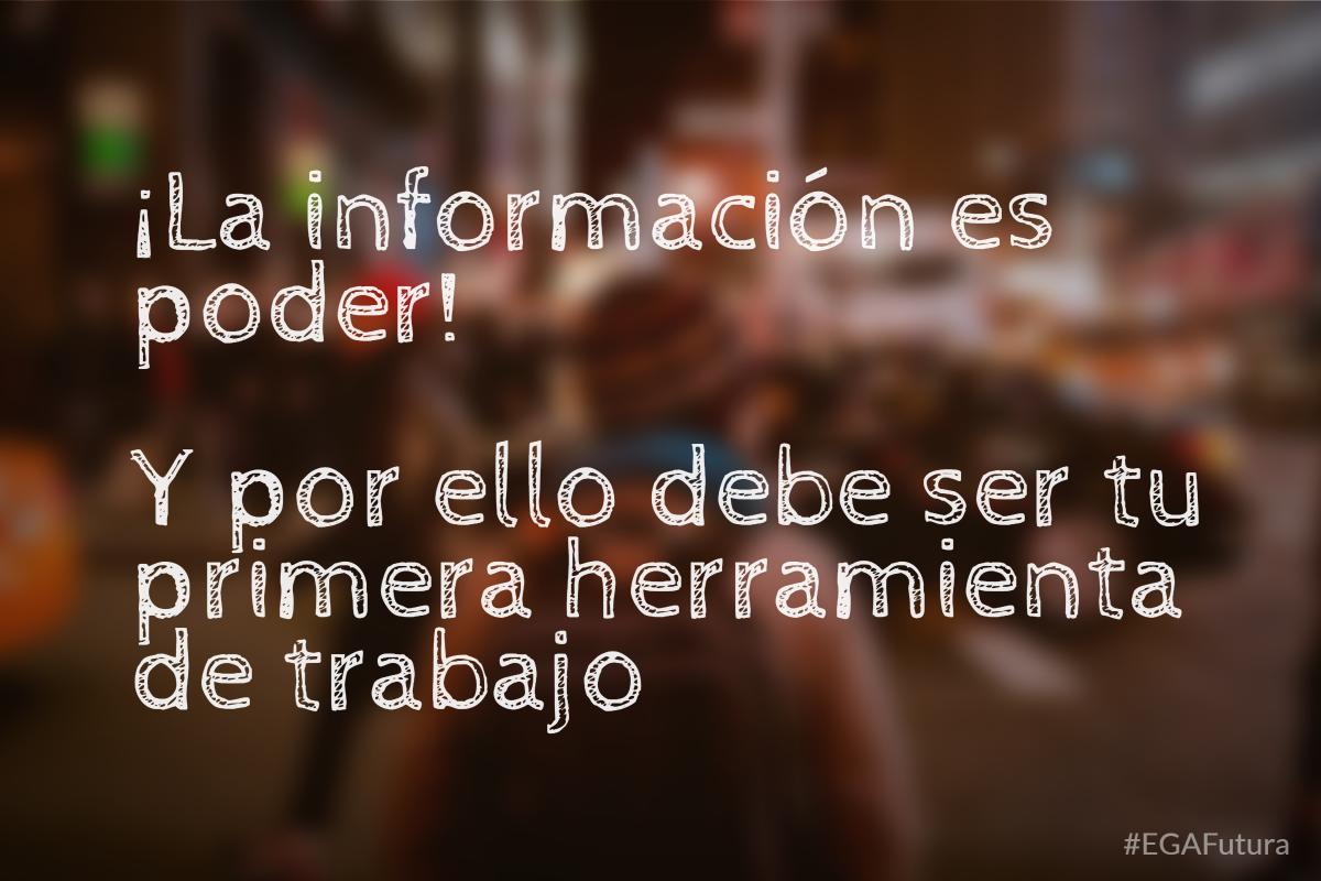 ¡La información es poder! Y por ello debe ser tu primera herramienta de trabajo.