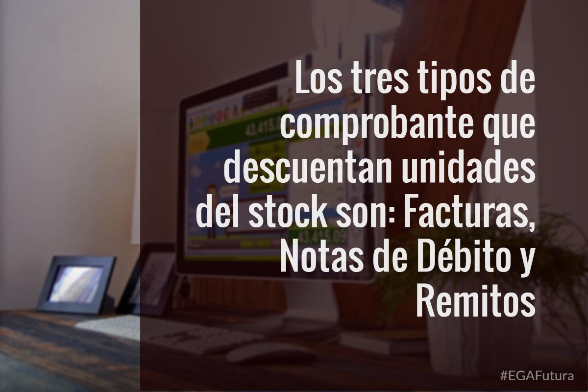 Los tres tipos de comprobante que descuentan unidades del stock son: Facturas, Notas de Débito y Remitos.