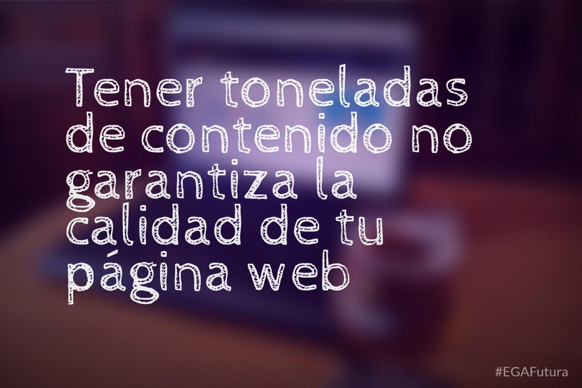 Tener toneladas de contenido no garantiza la calidad de tu página web.