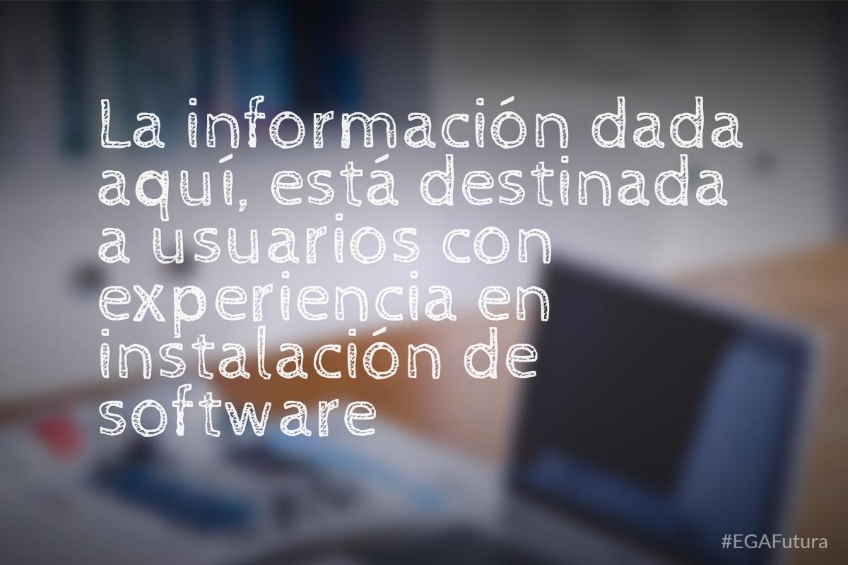 La información dada aquí, está destinada a usuarios con experiencia en instalación de software o administradores de sistemas