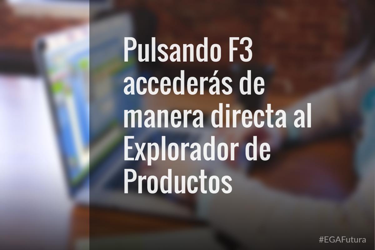 Pulsando F3 accederás de manera directa al Explorador de Productos
