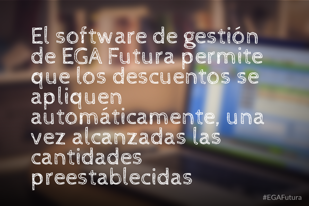 El software de gestión de EGA Futura permite que los descuentos se apliquen automáticamente, una vez alcanzadas las cantidades preestablecidas