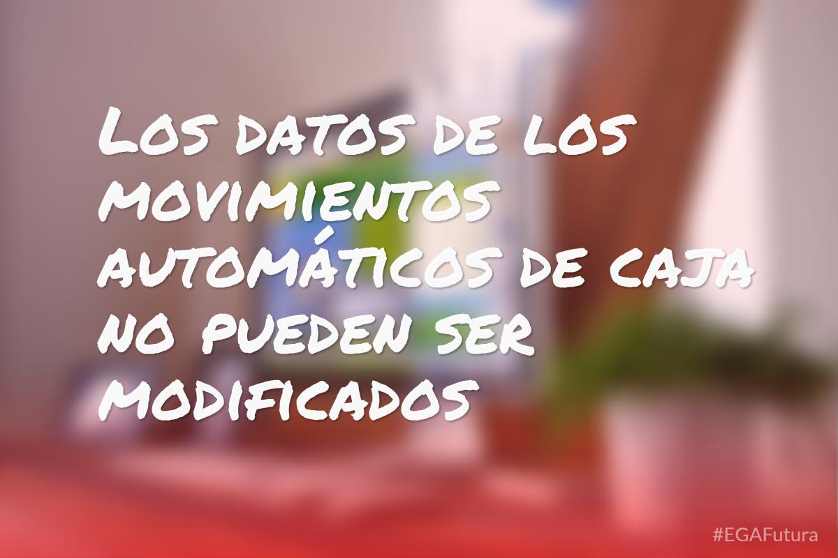 Los datos de los movimientos automáticos de caja no pueden ser modificados