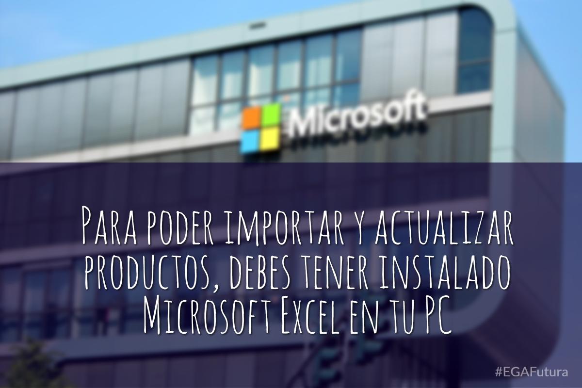 Para poder importar y actualizar productos, debes tener instalado Microsoft Excel en tu PC