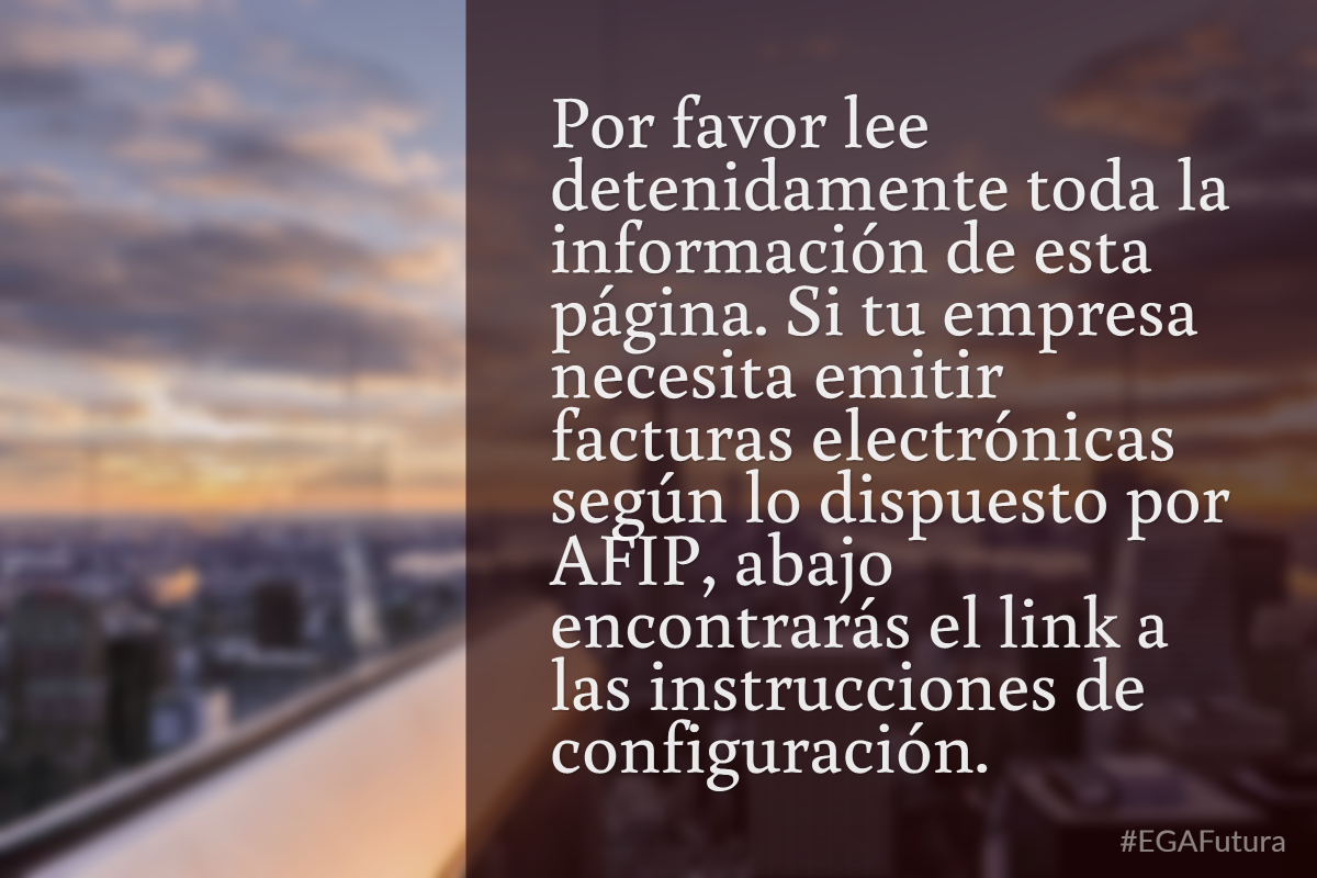 Por favor lee detenidamente toda la información de esta página. Si tu empresa necesita emitir facturas electrónicas según lo dispuesto por AFIP, abajo encontrarás el link a las instrucciones de configuración.