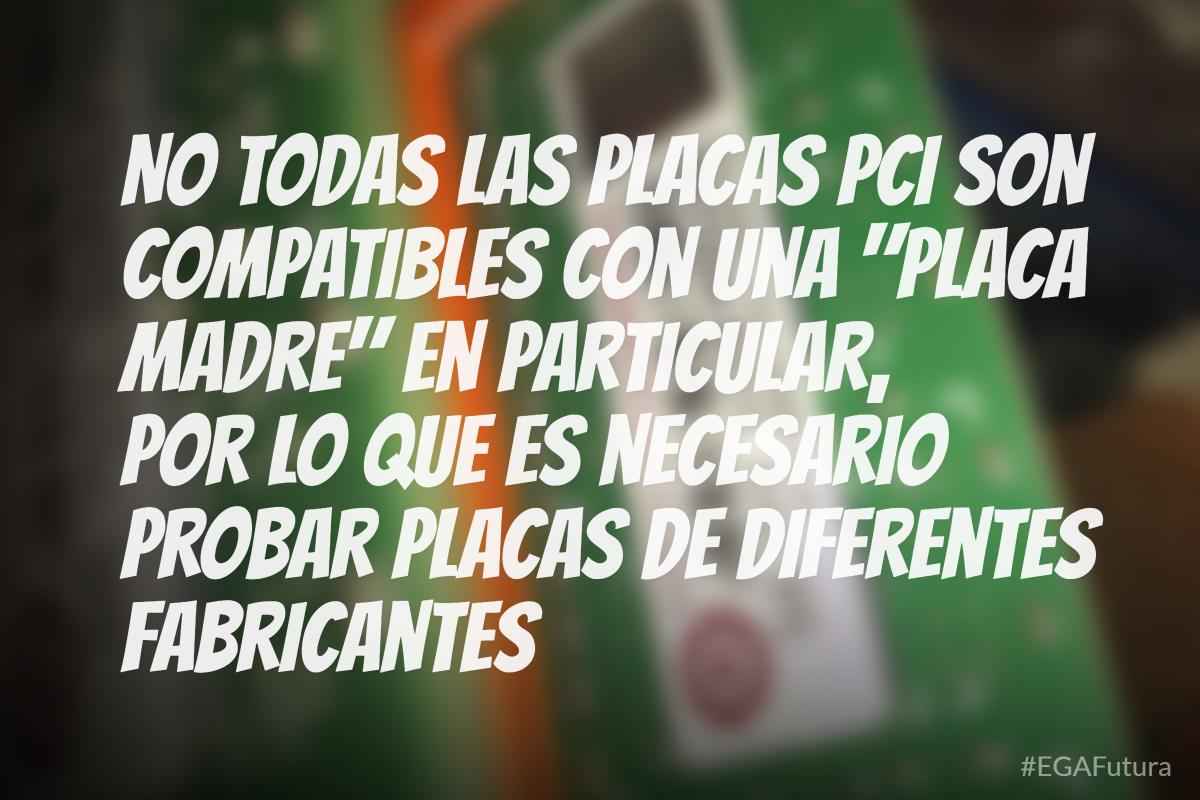 """No todas las placas PCI son compatibles con una """"placa madre"""" en particular, por lo que es necesario probar placas de diferentes fabricantes"""