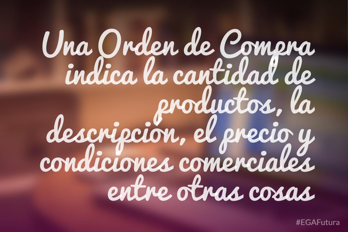 Una Orden de Compra indica la cantidad de productos, la descripción, el precio y condiciones comerciales entre otras cosas