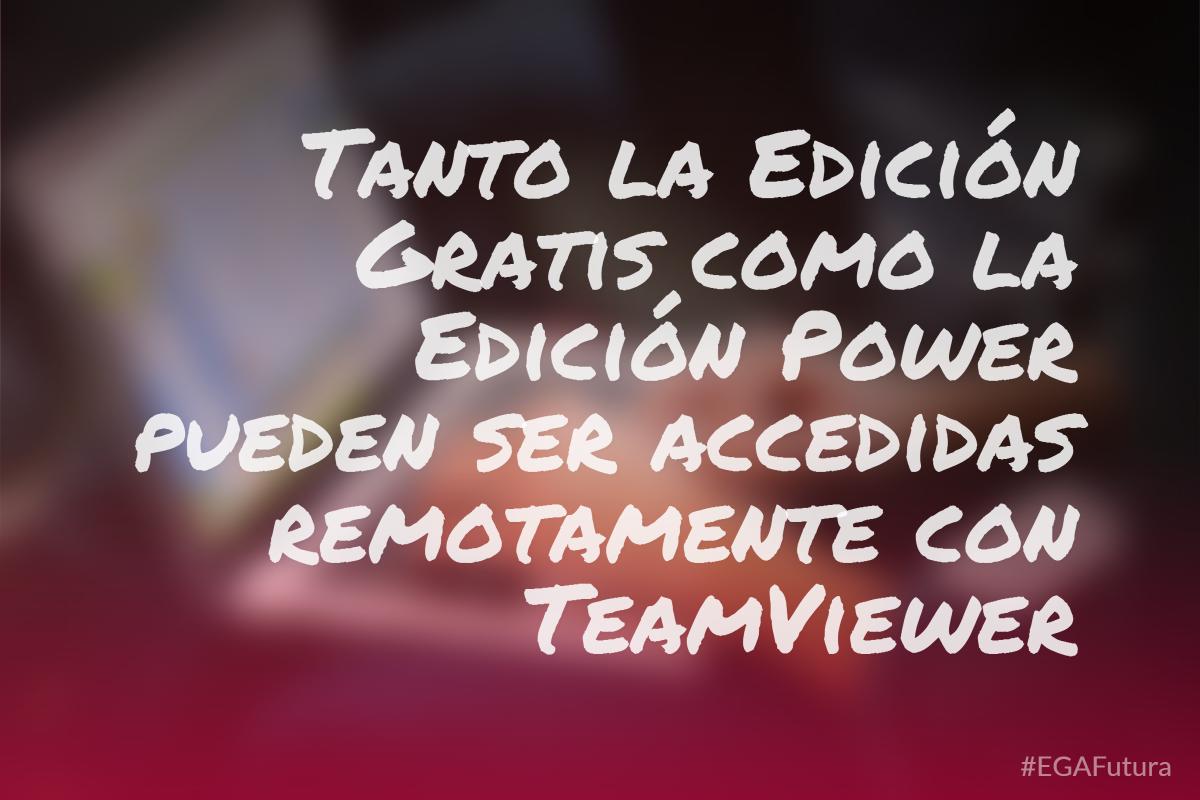 Tanto la Edición Gratis como la Edición Power pueden ser accedidas remotamente con TeamViewer