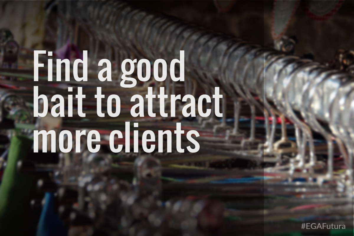 Find a good bait to attract more clients